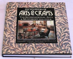 'Encyclopedia Of Arts and Crafts The International Arts Movement 1850-1920' Book